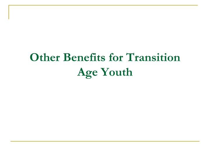 Other Benefits for Transition Age Youth