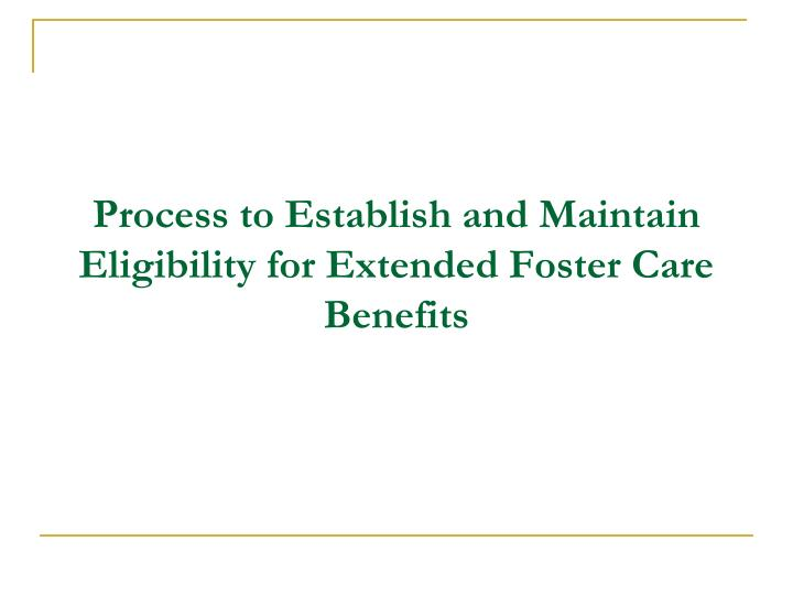 Process to Establish and Maintain Eligibility for Extended Foster Care Benefits