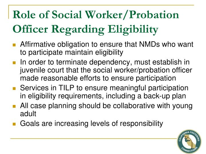 Role of Social Worker/Probation Officer Regarding Eligibility