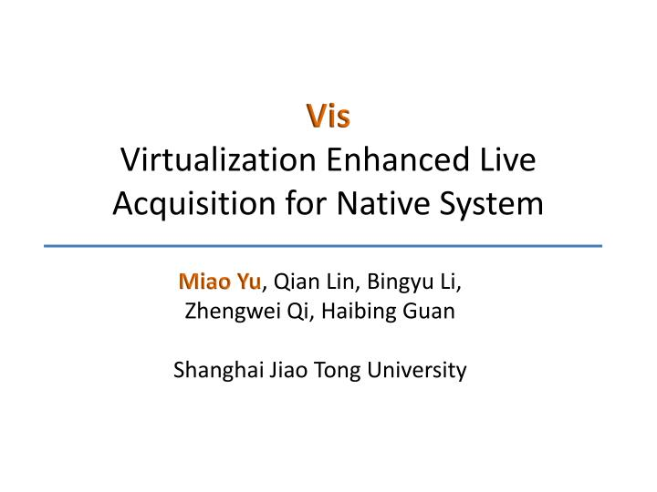 Vis virtualization enhanced live acquisition for native system