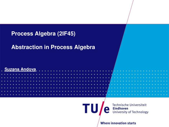 Process Algebra (2IF45)