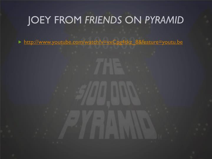 Joey from friends on pyramid