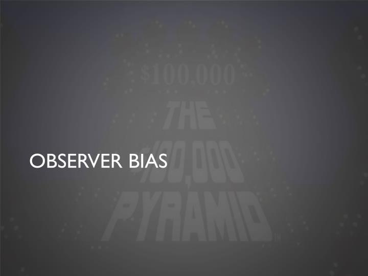 Observer Bias