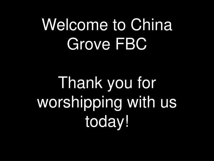 Welcome to china grove fbc thank you for worshipping with us today