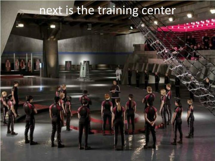 next is the training center