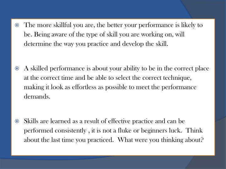 The more skillful you are, the better your performance is likely to be. Being aware of the type of s...