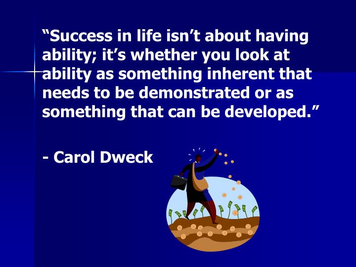 """Success in life isn't about having ability; it's whether you look at ability as something inh..."