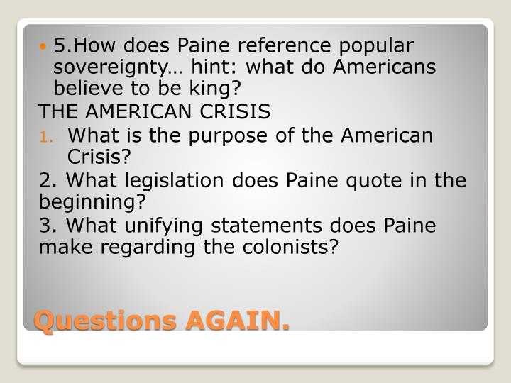 5.How does Paine reference popular sovereignty… hint: what do Americans believe to be king?
