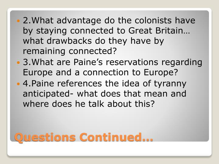 2.What advantage do the colonists have by staying connected to Great Britain… what drawbacks do they have by remaining connected?