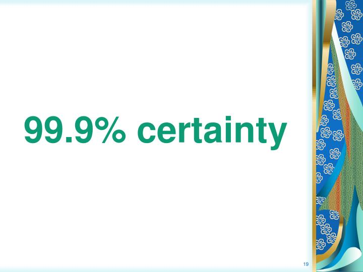 99.9% certainty