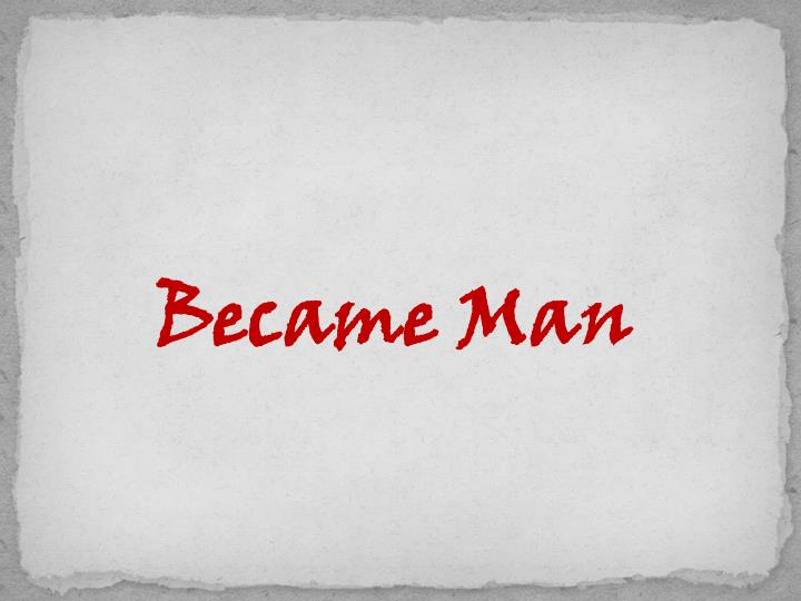 Became Man