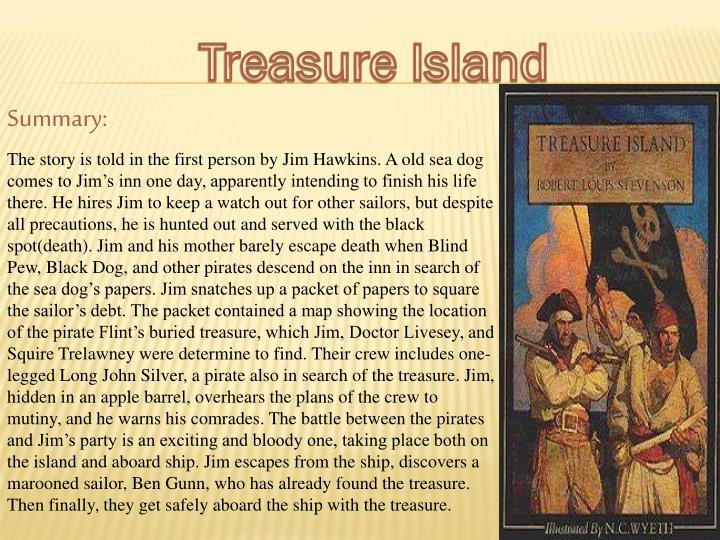 treasure island book report project Treasure island begins with a map of the island then there is a poem written to give a push to any purchaser of the book who is pausing before buying it he says that children of this day will love stories of buccaneers as he did when he was a child.