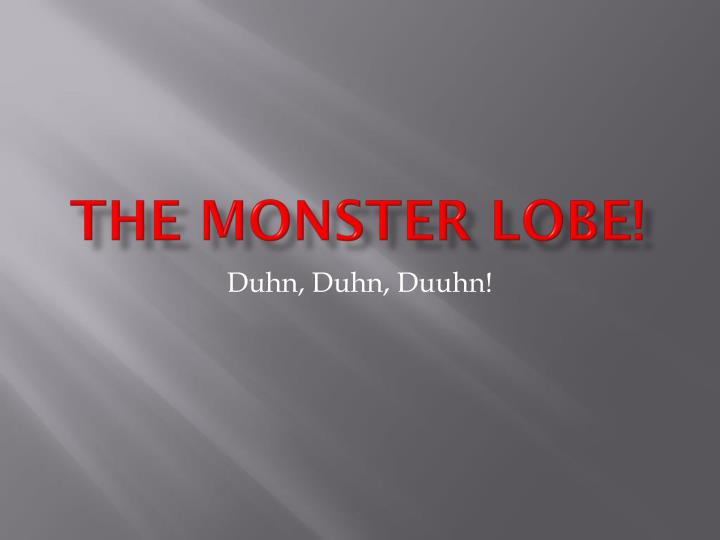 The monster lobe