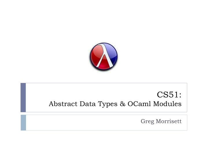 Cs51 abstract data types ocaml modules