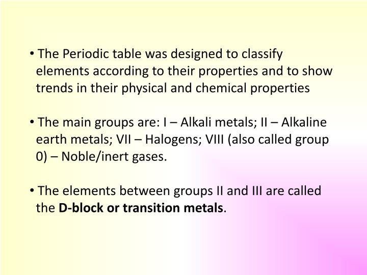 The Periodic table was designed to classify