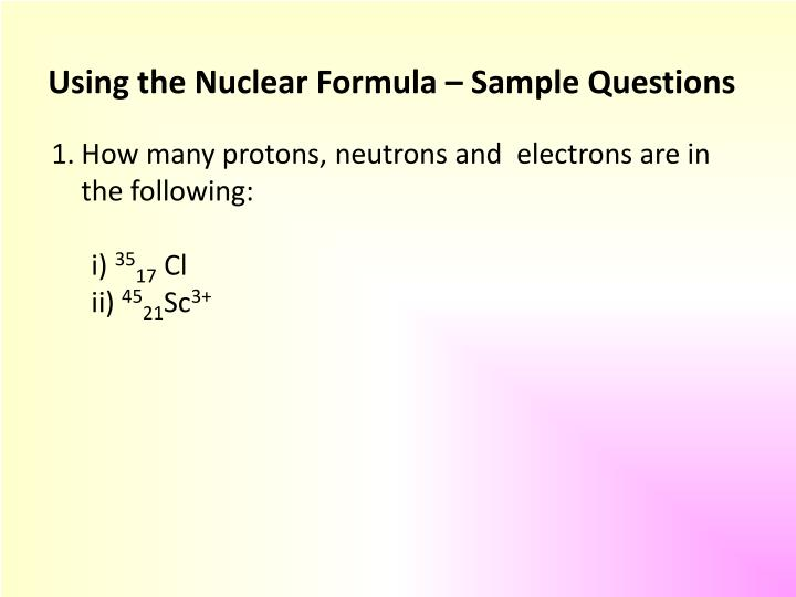 Using the Nuclear Formula – Sample Questions