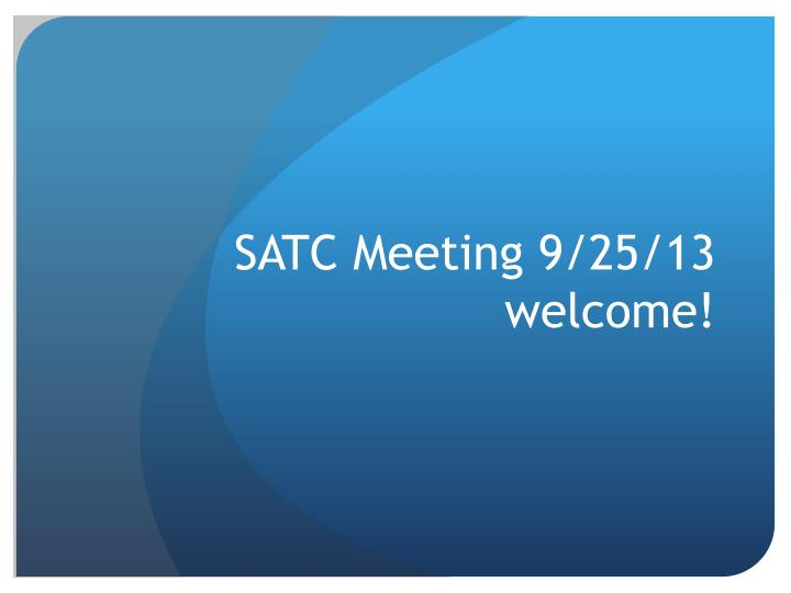 Satc meeting 9 25 13 welcome