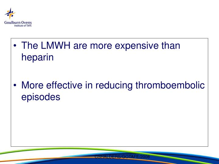 The LMWH are more expensive than heparin