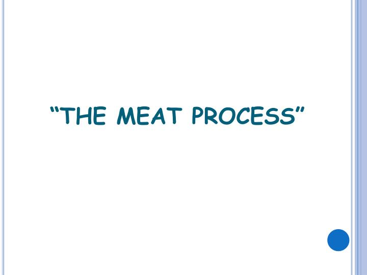 """THE MEAT PROCESS"""