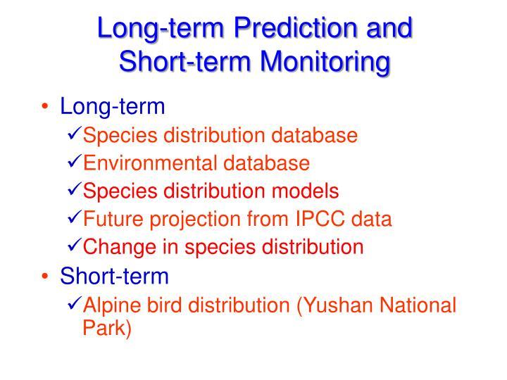Long-term Prediction and Short-term Monitoring