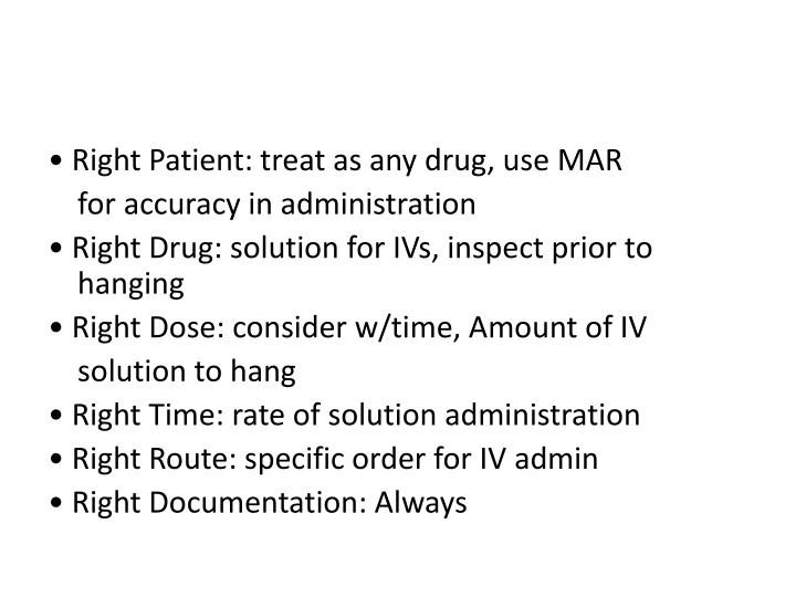 • Right Patient: treat as any drug, use MAR