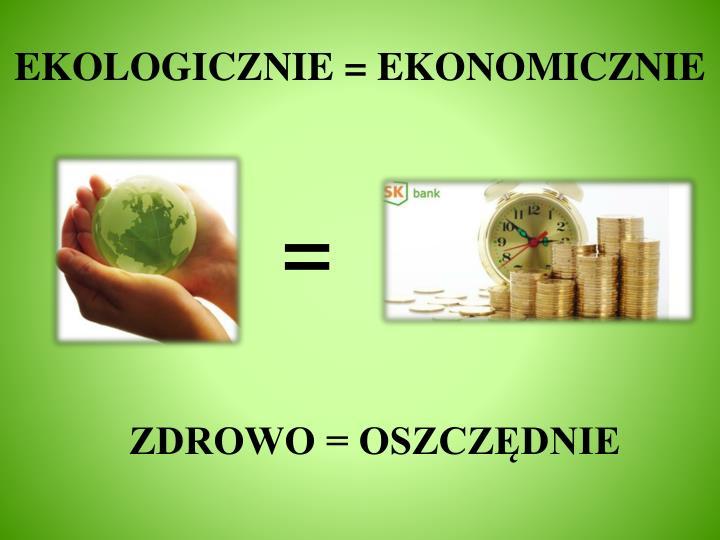 EKOLOGICZNIE = EKONOMICZNIE