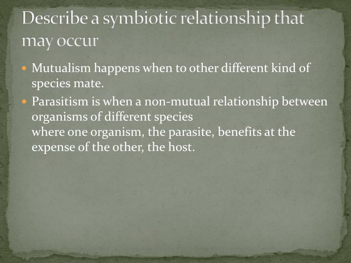 Describe a symbiotic relationship that may occur