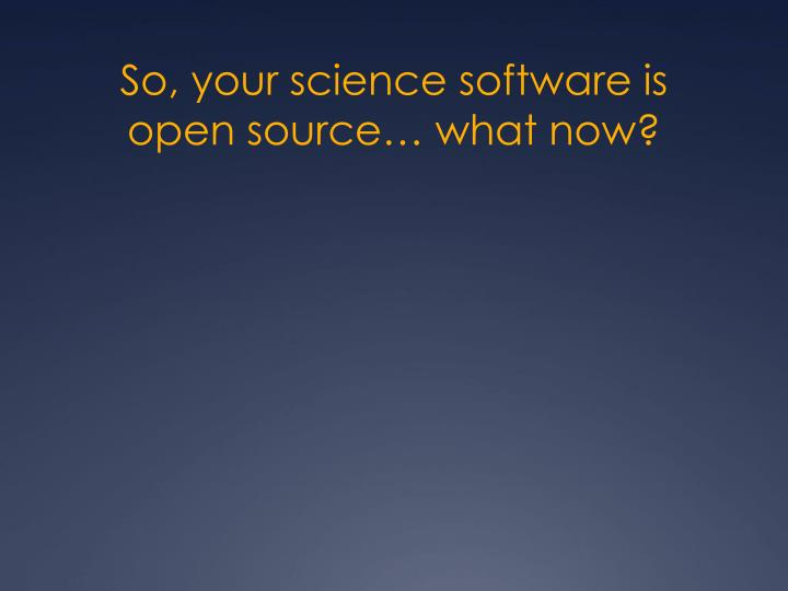 So your science software is open source what now