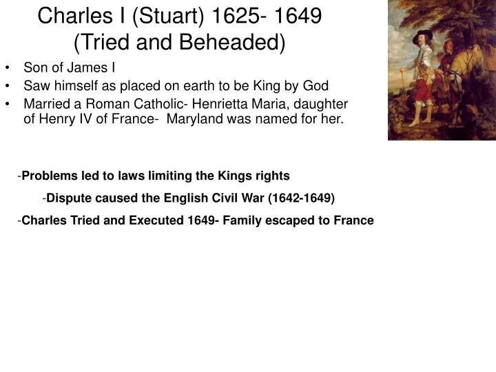 Charles I (Stuart) 1625- 1649