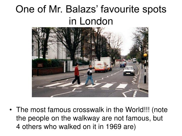 One of Mr. Balazs' favourite spots in London