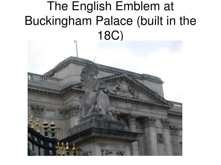 The English Emblem at Buckingham Palace (built in the 18C)