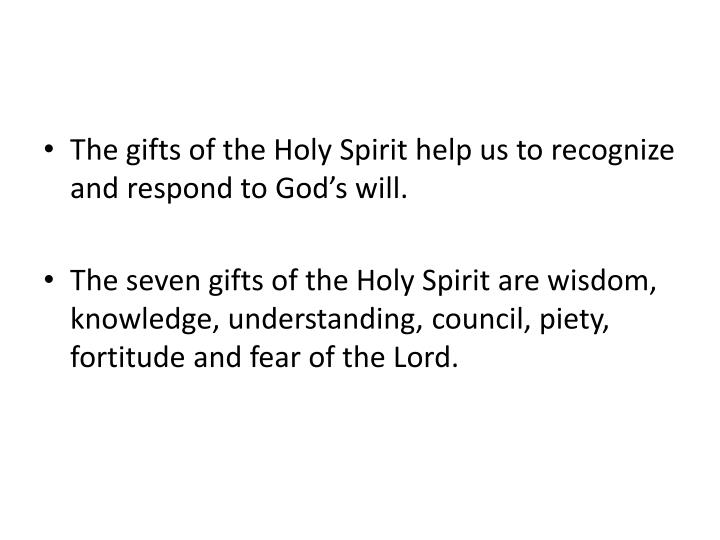 The gifts of the Holy Spirit help us to recognize and respond to God's will.