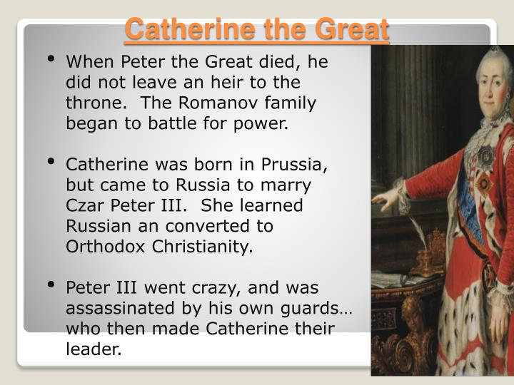 When Peter the Great died, he did not leave an heir to the throne.  The Romanov family began to battle for power.