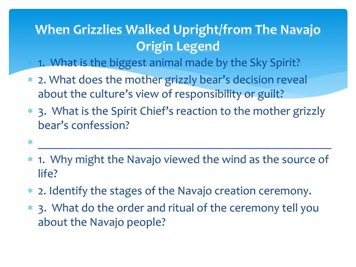 the navajo origin legend From the navajo origin legend author's purpose origin myth—oral tradition—before 1400's describe how the first male and female were created show the importance of tradition and ceremony to the navajo people wind represents life and is considered sacred.