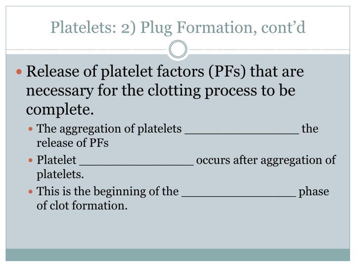 Platelets: 2) Plug Formation, cont'd