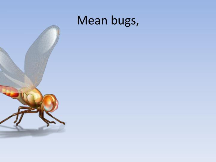Mean bugs,