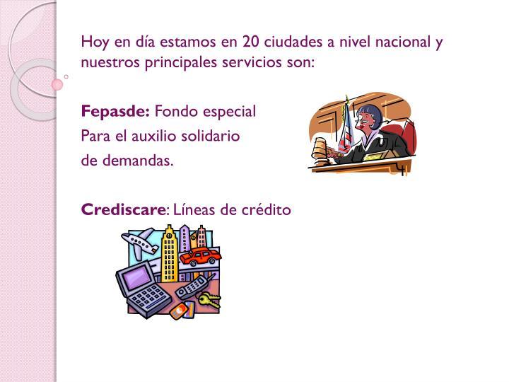 Hoy en día estamos en 20 ciudades a nivel nacional y nuestros principales servicios son: