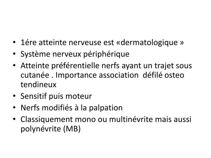 1ére atteinte nerveuse est «dermatologique»