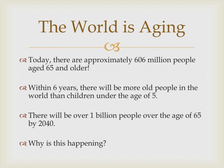 The World is Aging