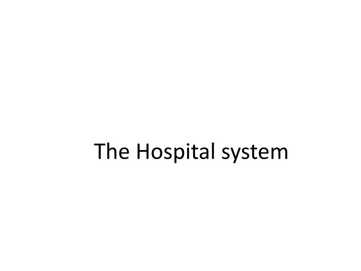 The Hospital system