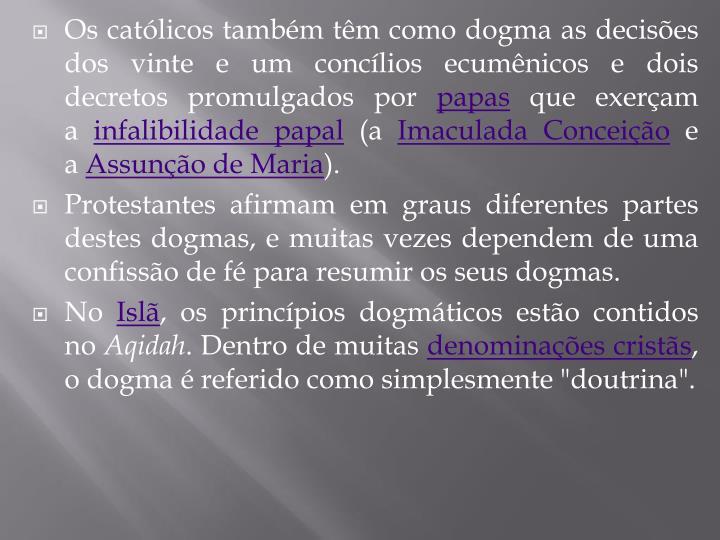 Os católicos também têm como dogma as decisões dos vinte e um concílios ecumênicos e dois decretos promulgados por