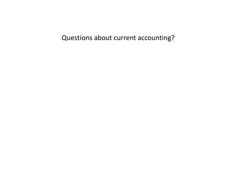 Questions about current accounting?