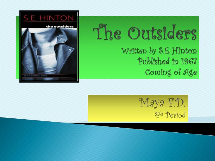 The outsiders written by s e hinton published in 1967 coming of age
