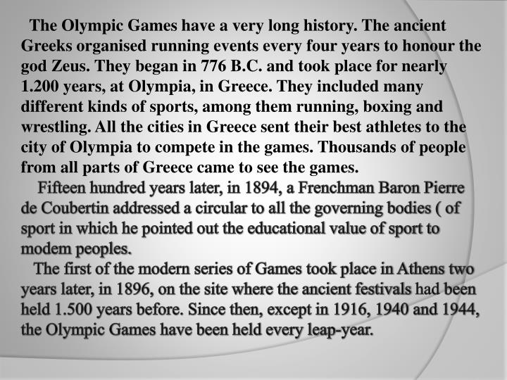 The Olympic Games have a very long history. The ancient Greeks