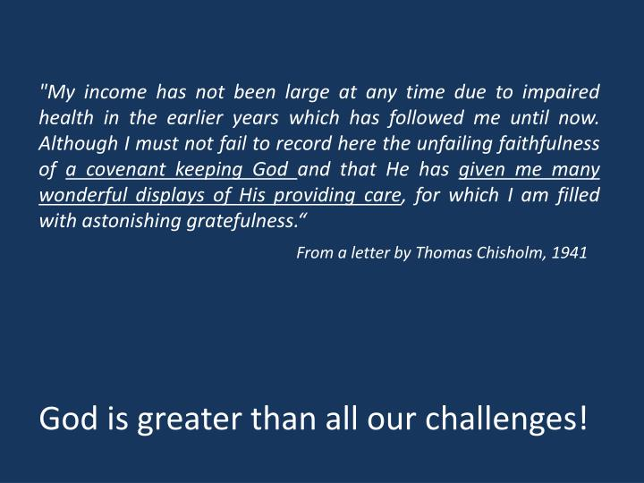"""My income has not been large at any time due to impaired health in the earlier years which has followed me until now. Although I must not fail to record here the unfailing faithfulness of"