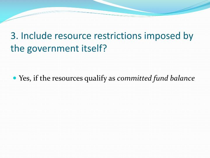3. Include resource restrictions imposed by the government itself?