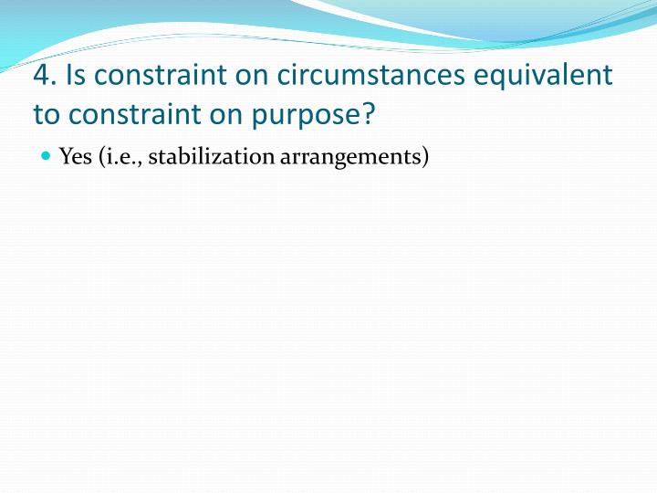 4. Is constraint on circumstances equivalent to constraint on purpose?