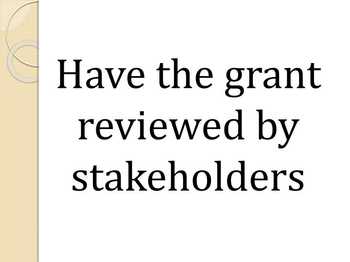 Have the grant reviewed by stakeholders