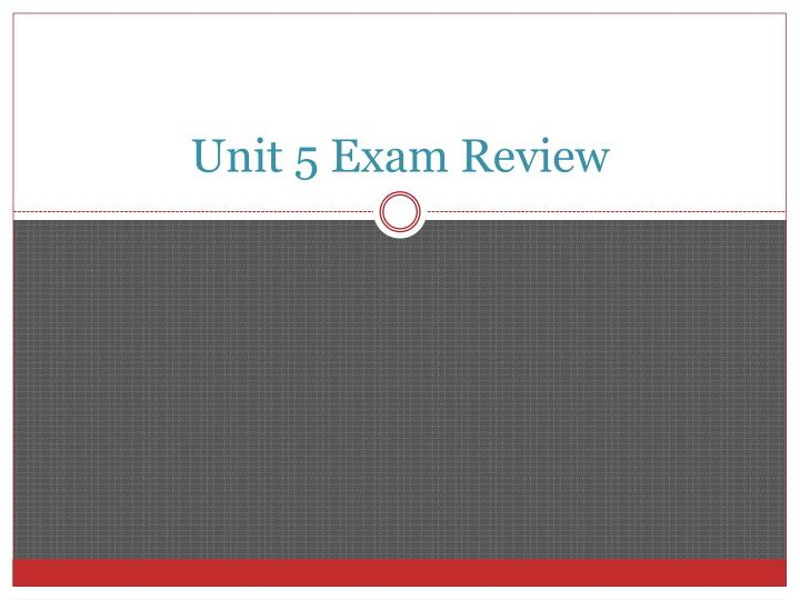 Unit 5 exam review