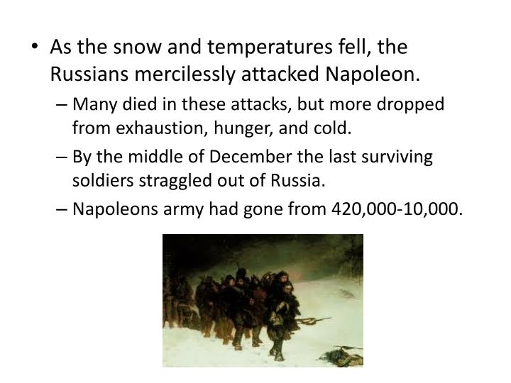 As the snow and temperatures fell, the Russians mercilessly attacked Napoleon.
